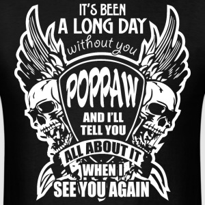 It's Been A Long Day without you Poppaw And I'll T - Men's T-Shirt