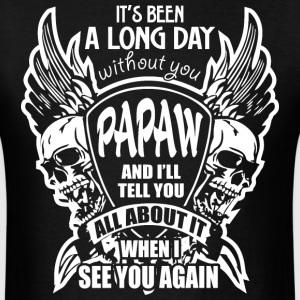 It's Been A Long Day without you Papaw And I'll Te - Men's T-Shirt
