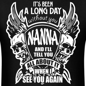 It's Been A Long Day without you Nanna And I'll Te - Men's T-Shirt
