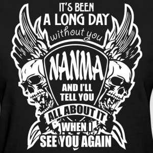 It's Been A Long Day without you Nanma And I'll Te - Women's T-Shirt