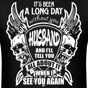 It's Been A Long Day without you Husband And I'll  - Men's T-Shirt