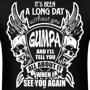 It's Been A Long Day without you Gumpa And I'll Te - Men's T-Shirt