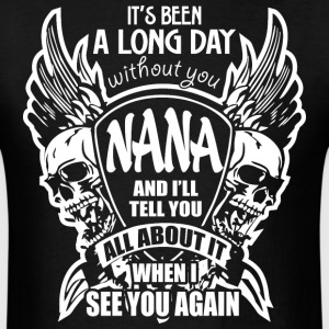 It's Been A Long Day without you Nana And I'll Tel - Men's T-Shirt