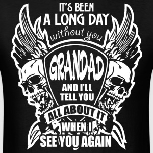 It's Been A Long Day without you Grandad And I'll  - Men's T-Shirt