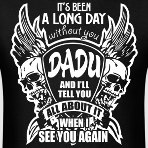 It's Been A Long Day without you Dadu And I'll Tel - Men's T-Shirt