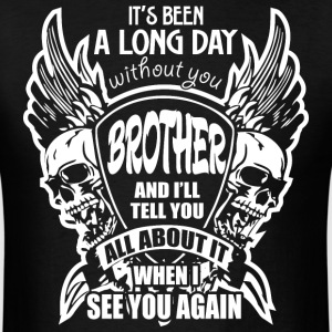 It's Been A Long Day without you Brother And I'll  - Men's T-Shirt