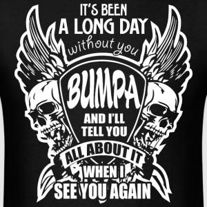 It's Been A Long Day without you Bumpa And I'll Te - Men's T-Shirt