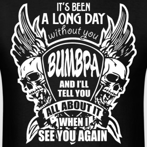 It's Been A Long Day without you Bumbpa And I'll T - Men's T-Shirt