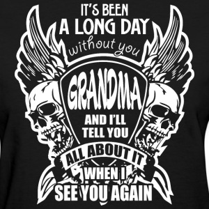 It's Been A Long Day without you Grandma And I'll  - Women's T-Shirt