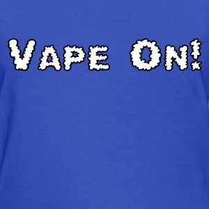 Vape On! - Women's T-Shirt