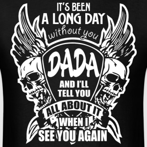 It's Been A Long Day without you Dada And I'll Tel - Men's T-Shirt