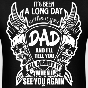It's Been A Long Day without you Dad And I'll Tell - Men's T-Shirt