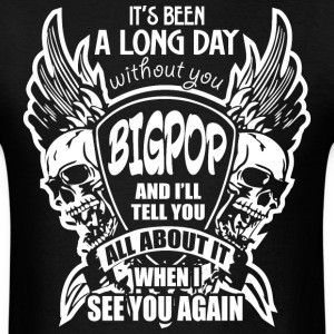 It's Been A Long Day without you Bigpop And I'll T - Men's T-Shirt