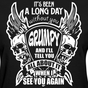 It's Been A Long Day without you Grumpy And I'll T - Women's T-Shirt