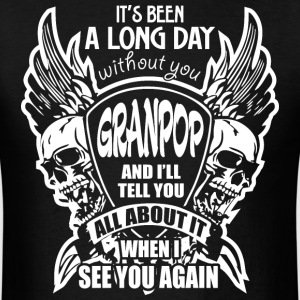 It's Been A Long Day without you Granpop And I'll  - Men's T-Shirt