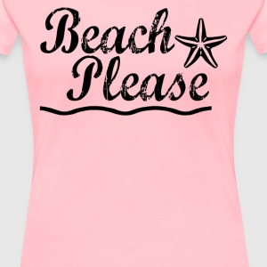 Beach Please  - Women's Premium T-Shirt