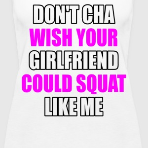 Don't Cha Wish Your Girlfriend Could Squad Like Me - Women's Premium Tank Top