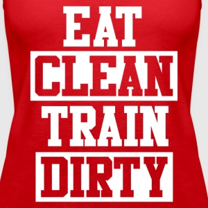 Eat Clean Train Dirty  - Women's Premium Tank Top