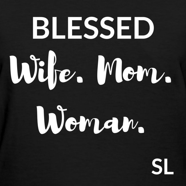 BLESSED Wife Mom Woman Black Women's T-shirt Clothing by Stephanie Lahart.