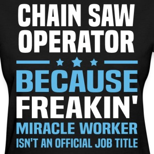 Chain Saw Operator - Women's T-Shirt