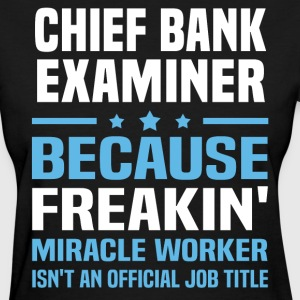 Chief Bank Examiner - Women's T-Shirt