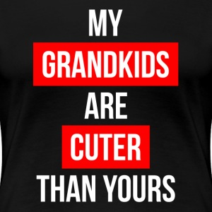 MY GRAND KIDS ARE CUTER THAN YOURS T-Shirts - Women's Premium T-Shirt