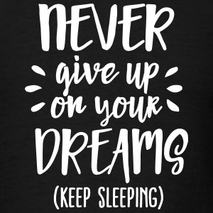 Never give up on your dreams - keep sleeping T-Shirts - Men's T-Shirt