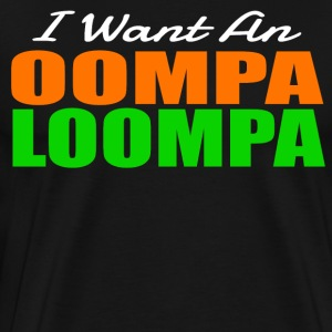 I Want An Oompa Loompa T-Shirts - Men's Premium T-Shirt