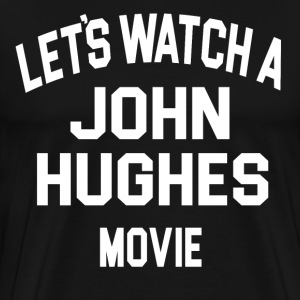 Let's Watch A John Hughes Movie T-Shirts - Men's Premium T-Shirt