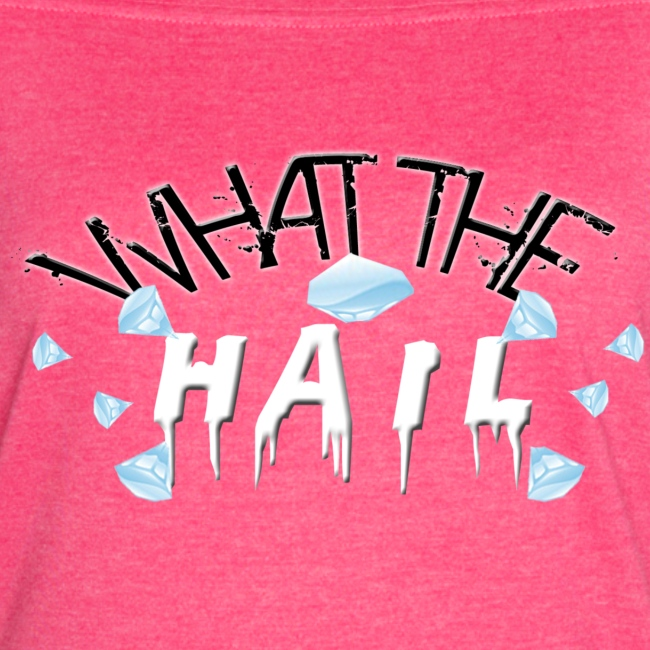 What the Hail?! - Women's Vintage Sport T-Shirt