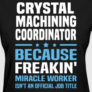 Crystal Machining Coordinator - Women's T-Shirt