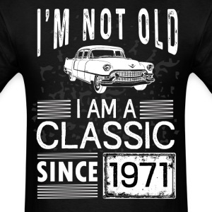 I'm not old I'm a classic since 1971 T-Shirts - Men's T-Shirt