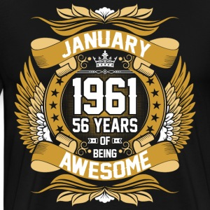 January 1961 56 Years Of Being Awesome T-Shirts - Men's Premium T-Shirt