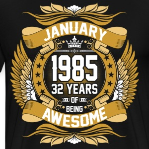 January 1985 32 Years Of Being Awesome T-Shirts - Men's Premium T-Shirt