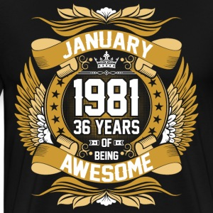 January 1981 36 Years Of Being Awesome T-Shirts - Men's Premium T-Shirt