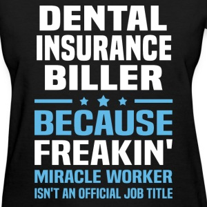 Dental Insurance Biller - Women's T-Shirt