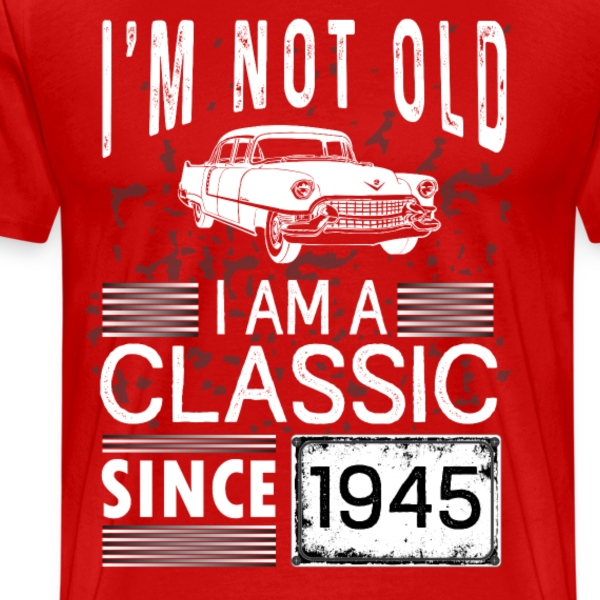I'm not old I'm a classic since 1945 T-Shirts - Men's Premium T-Shirt