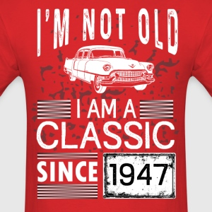 I'm not old I'm a classic since 1947 T-Shirts - Men's T-Shirt