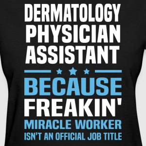 Dermatology Physician Assistant - Women's T-Shirt