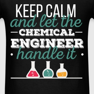 Chemical Engineer - Keep calm and let the chemical - Men's T-Shirt