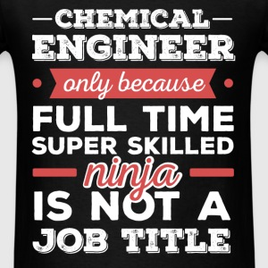 Chemical Engineer - Chemical engineer only because - Men's T-Shirt