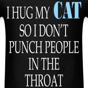 Cat - I hug my cat so i don`t punch people in the  - Men's T-Shirt