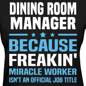 Dining Room Manager - Women's T-Shirt