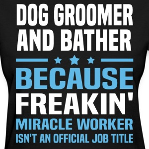 Dog Groomer and Bather - Women's T-Shirt