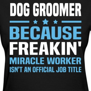 Dog Groomer - Women's T-Shirt