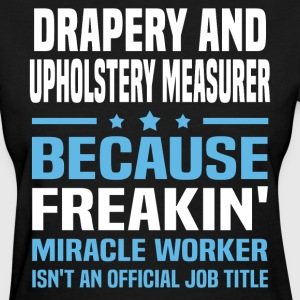 Drapery And Upholstery Measurer - Women's T-Shirt