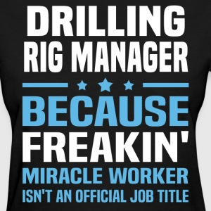 Drilling Rig Manager - Women's T-Shirt