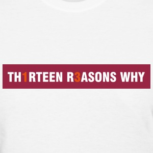 Thirteen Reasons why T-Shirts - Women's T-Shirt