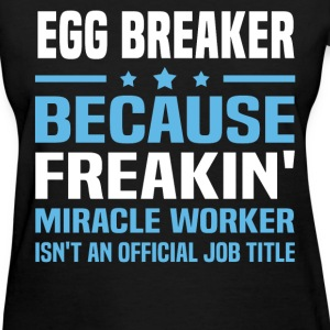 Egg Breaker - Women's T-Shirt
