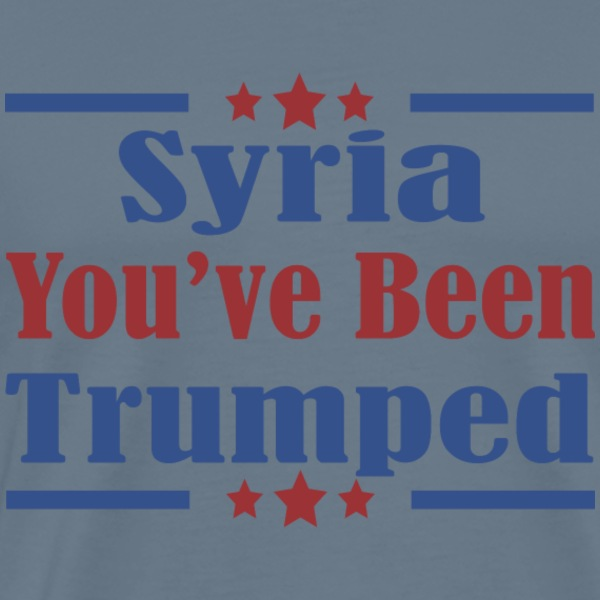 Syria You've Been Trumped T-Shirts - Men's Premium T-Shirt